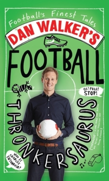 Dan Walker's Football Thronkersaurus : Football's Finest Tales, Hardback