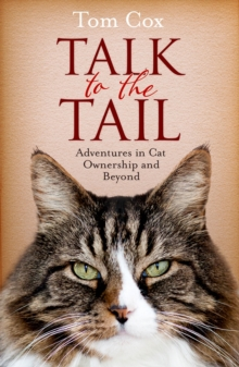Talk to the Tail : Adventures in Cat Ownership and Beyond, Paperback Book