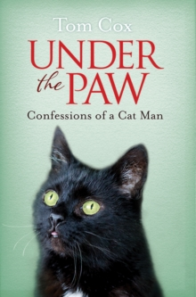 Under the Paw : Confessions of a Cat Man, Paperback Book