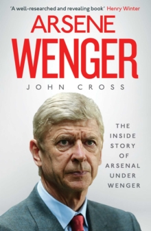Arsene Wenger : The Inside Story of Arsenal Under Wenger, Paperback Book