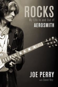 Rocks : My Life in and out of Aerosmith, Hardback
