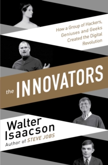 The Innovators : How a Group of Inventors, Hackers, Geniuses and Geeks Created the Digital Revolution, Paperback