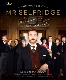 The World of Mr Selfridge : The Official Companion to the Hit ITV Series, Hardback Book