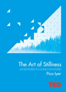 The Art of Stillness : Adventures in Going Nowhere, Hardback