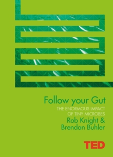 Follow Your Gut : How the Bacteria in Your Stomach Steer Your Health, Mood and More, Hardback
