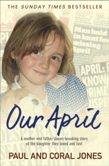 Our April : A Mother and Father's Heart-Breaking Story of the Daughter They Loved and Lost, Paperback