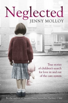 Neglected : True Stories of Children's Search for Love in and Out of the Care System, Paperback Book
