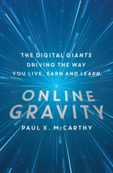 Online Gravity : The Unseen Force Driving the Way You Live, Earn and Learn, Paperback Book