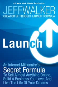 Launch : An Internet Millionaire's Secret Formula to Sell Almost Anything Online, Build a Business You Love and Live the Life of Your Dreams, Paperback