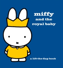 Miffy and the Royal Baby : A Lift-the-Flap Book, Hardback