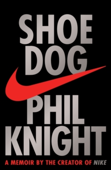 Shoe Dog : A Memoir by the Creator of Nike, Hardback