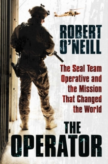 The Operator : The Seal Team Operative and the Mission That Changed the World, Hardback