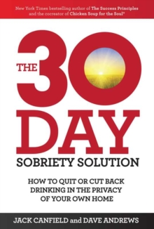 The 30-Day Sobriety Solution : How to Cut Back or Quit Drinking in the Privacy of Your Home, Paperback