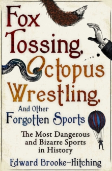 Fox Tossing, Octopus Wrestling and Other Forgotten Sports, Paperback