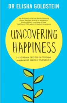 Uncovering Happiness : Overcoming Depression with Mindfulness and Self-Compassion, Paperback