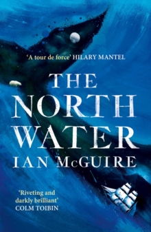 The North Water : Longlisted for the Man Booker Prize 2016, Paperback