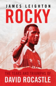 Rocky : The Tears and Triumphs of David Rocastle, Hardback