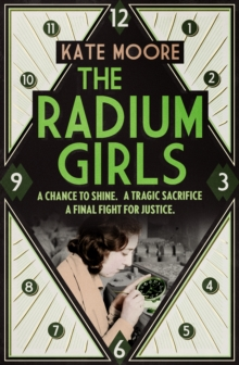 The Radium Girls : They Paid with Their Lives. The Final Fight Was for Justice., Hardback