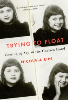Trying to Float : Chronicles of a Girl in the Chelsea Hotel, Hardback