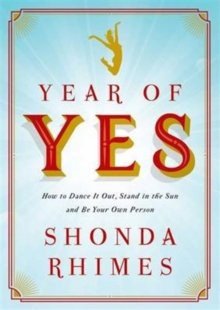 Year of Yes : How to Dance it Out, Stand in the Sun and be Your Own Person, Paperback Book