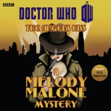 Doctor Who: The Angel's Kiss : A Melody Malone Mystery, CD-Audio