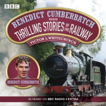 Benedict Cumberbatch Reads Thrilling Stories of the Railway : A BBC Radio Reading, CD-Audio