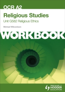OCR A2 Religious Studies Unit G582 Workbook: Religious Ethics : Unit G582, Paperback Book
