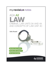 My Revision Notes: AQA A2 Law: Criminal Law Units 3A and 4A and Concepts of Law Unit 4C, Paperback Book