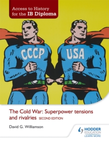The Access to History for the IB Diploma: The Cold War: Superpower Tensions and Rivalries, Paperback