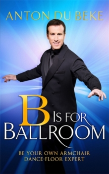 B is for Ballroom : Be Your Own Armchair Dancefloor Expert, Hardback