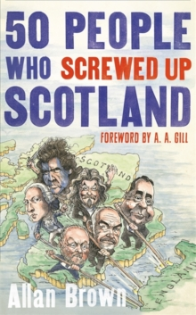 50 People Who Screwed Up Scotland, Hardback