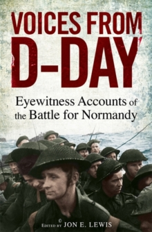 Voices from D-Day : Eyewitness Accounts from the Battles of Normandy, Paperback