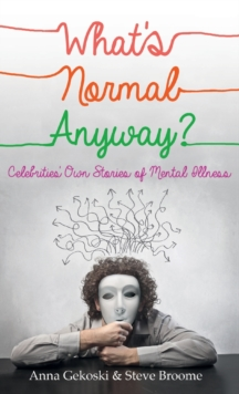 What's Normal Anyway? Celebrities' Own Stories of Mental Illness, Paperback