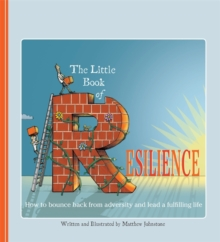 The Little Book of Resilience : How to Bounce Back from Adversity and Lead a Fulfilling Life, Paperback