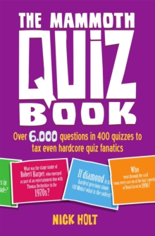 The Mammoth Quiz Book : Over 6,000 Questions in 400 Quizzes to Tax Even Hardcore Quiz Fanatics, Paperback