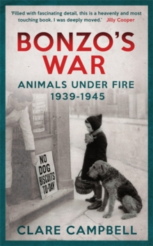 Bonzo's War : Animals Under Fire, 1939 -1945, Paperback Book