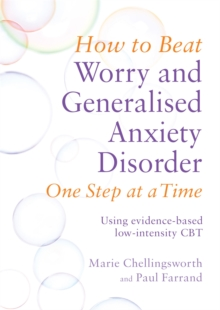 How to Beat Worry and Generalised Anxiety Disorder One Step at a Time : Using Evidence-Based Low Intensity CBT, Paperback