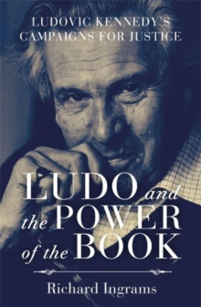Ludo and the Power of the Book : Ludovic Kennedy's Campaigns for Justice, Hardback