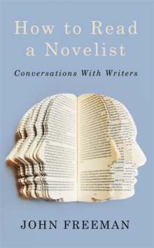 How To Read A Novelist : Conversations with Writers, Paperback