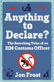 Anything to Declare? : The Searching Tales of an HM Customs Officer, Paperback