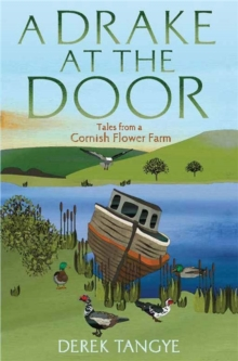 A Drake at the Door : Tales from a Cornish Flower Farm, Paperback