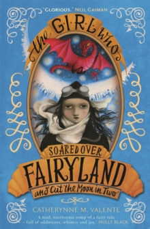 The Girl Who Soared Over Fairyland and Cut the Moon in Two, Paperback