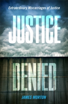 Justice Denied : Extraordinary Miscarriages of Justice, Paperback