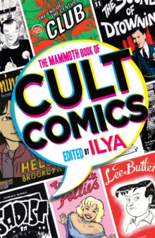 The Mammoth Book Of Cult Comics : Lost Classics from Underground Independent Comic Strip Art, Paperback