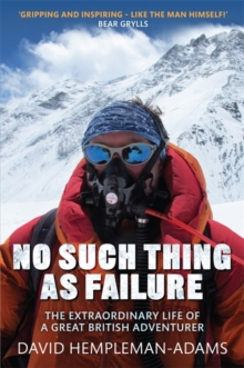 No Such Thing as Failure : The Extraordinary Life of a Great British Adventurer, Hardback