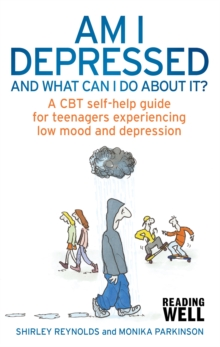 Am I Depressed and What Can I Do About it? : A CBT Self-Help Guide for Teenagers Experiencing Low Mood and Depression, Paperback