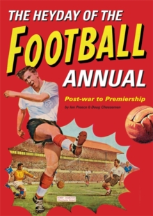 The Heyday of the Football Annual : Post-War to Premiership, Hardback