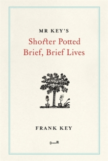 Mr Key's Shorter Potted Brief, Brief Lives, Hardback