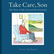 Take Care, Son : The Story of My Dad and his Dementia, Paperback Book