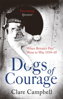 Dogs of Courage : When Britain's Pets Went to War 1939-45, Paperback